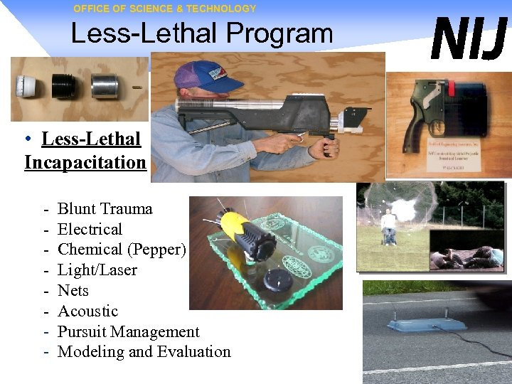 OFFICE OF SCIENCE & TECHNOLOGY Less-Lethal Program • Less-Lethal Incapacitation - Blunt Trauma Electrical