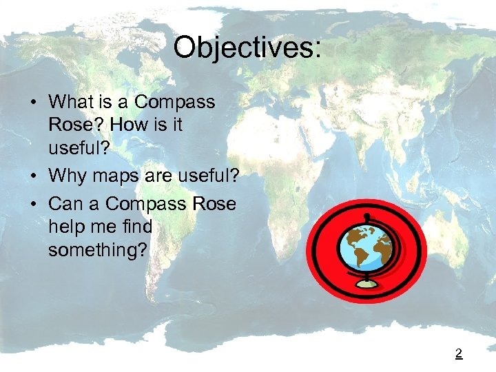 Objectives: • What is a Compass Rose? How is it useful? • Why maps