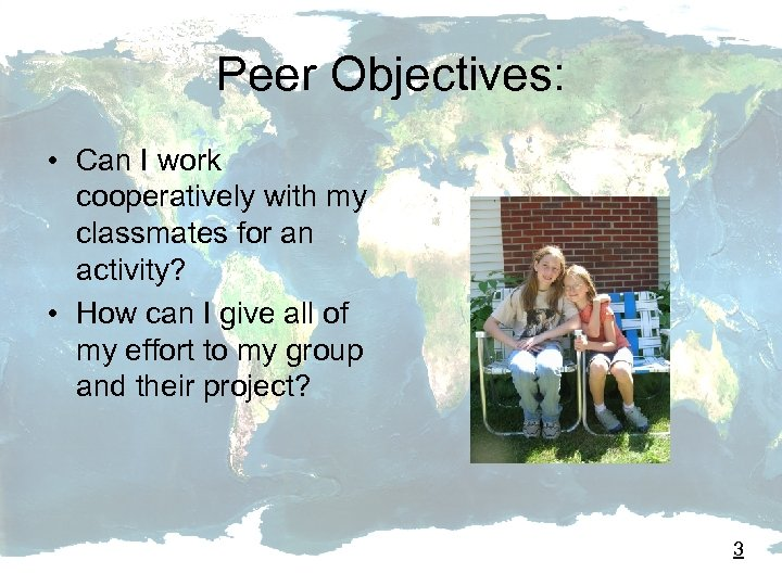 Peer Objectives: • Can I work cooperatively with my classmates for an activity? •