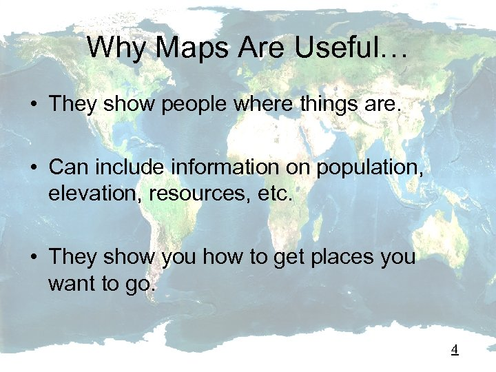 Why Maps Are Useful… • They show people where things are. • Can include