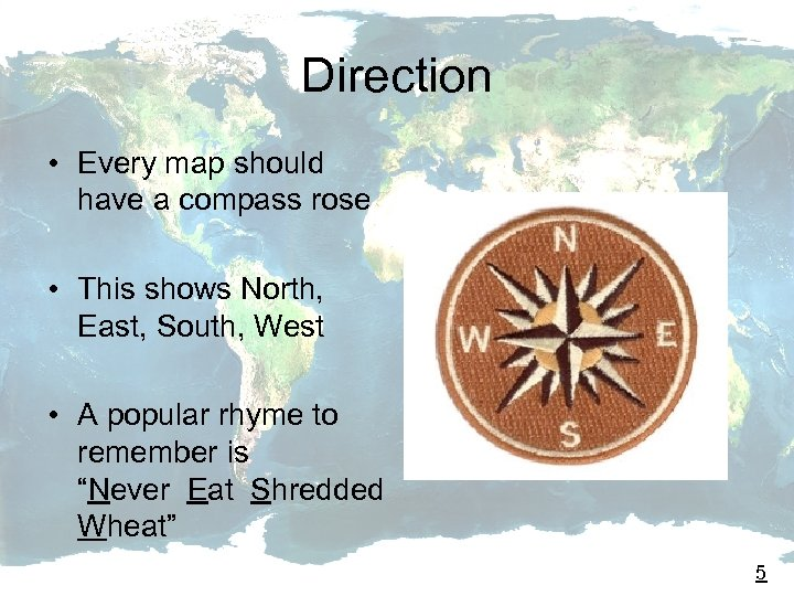 Direction • Every map should have a compass rose • This shows North, East,