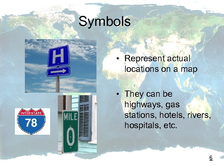 Symbols • Represent actual locations on a map • They can be highways, gas