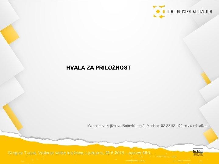 HVALA ZA PRILOŽNOST Mariborska knjižnica, Rotovški trg 2, Maribor, 02 23 52 100, www.