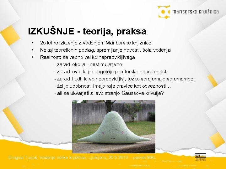 IZKUŠNJE - teorija, praksa • • • 25 letne izkušnje z vodenjem Mariborske knjižnice