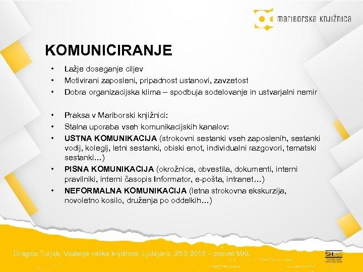 KOMUNICIRANJE • • • Lažje doseganje ciljev Motivirani zaposleni, pripadnost ustanovi, zavzetost Dobra organizacijska