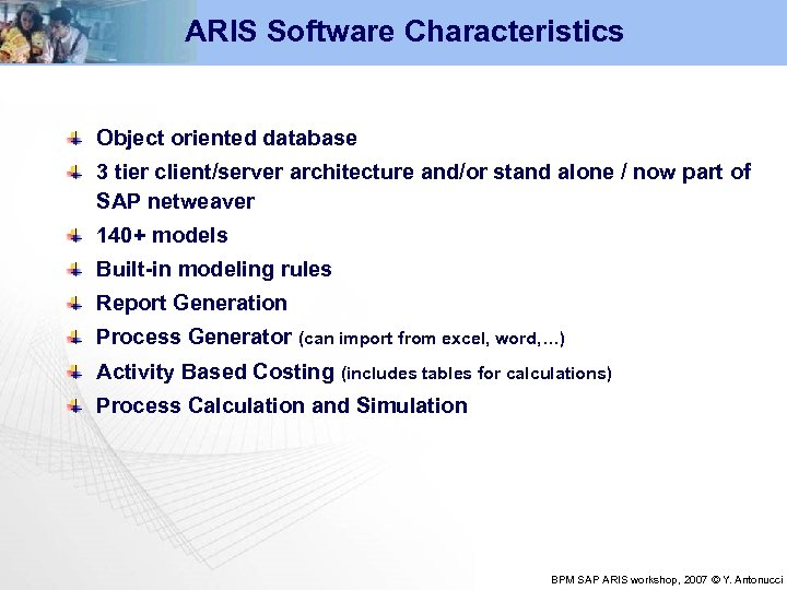 ARIS Software Characteristics Object oriented database 3 tier client/server architecture and/or stand alone /