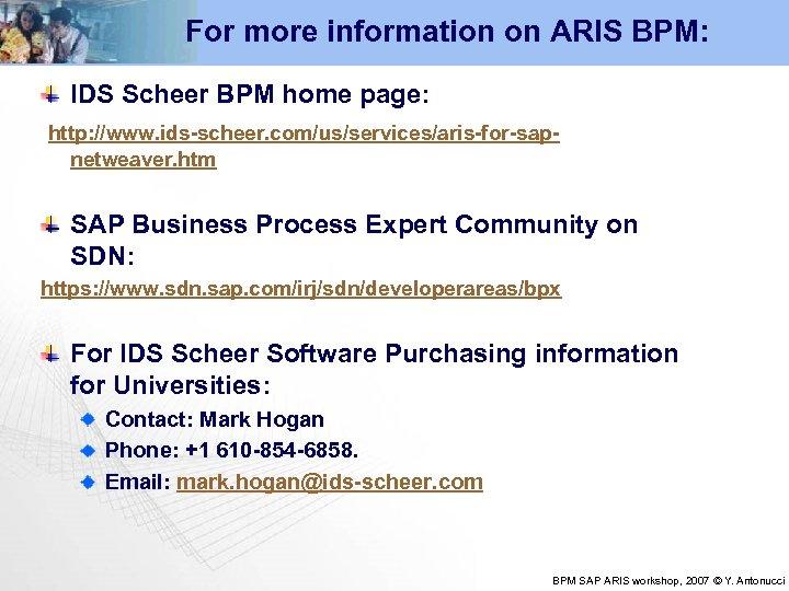 For more information on ARIS BPM: IDS Scheer BPM home page: http: //www. ids-scheer.