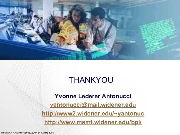 THANKYOU Yvonne Lederer Antonucci yantonucci@mail. widener. edu http: //www 2. widener. edu/~yantonuc http: //www.