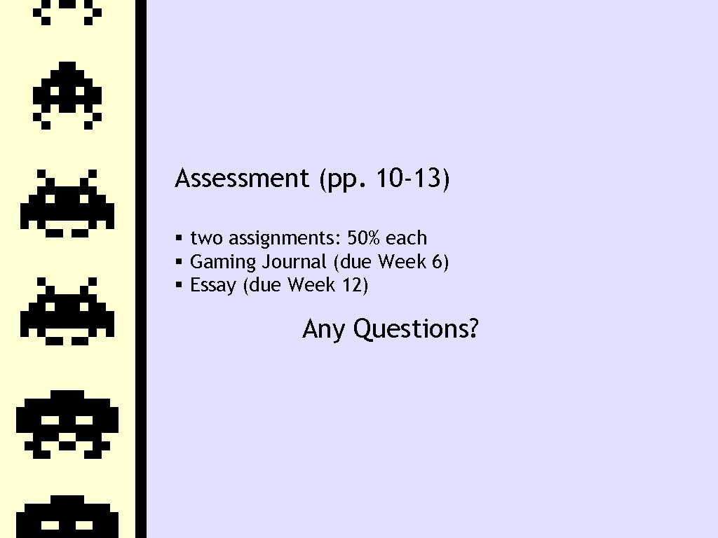 Assessment (pp. 10 -13) two assignments: 50% each Gaming Journal (due Week 6) Essay