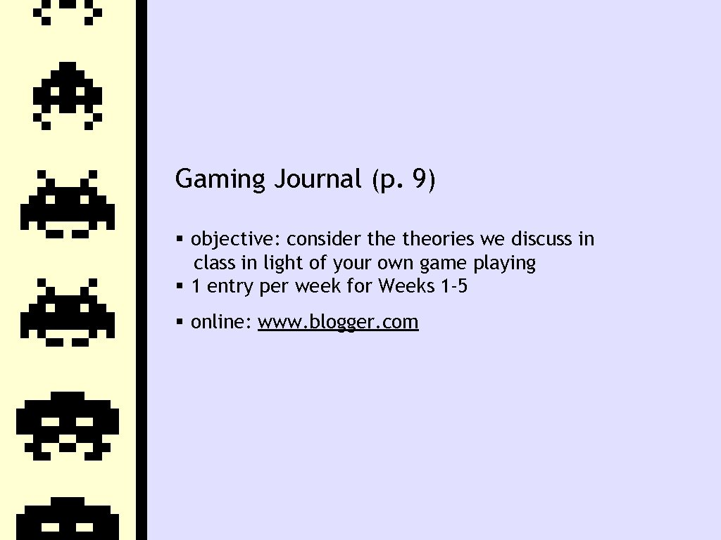 Gaming Journal (p. 9) objective: consider theories we discuss in class in light of