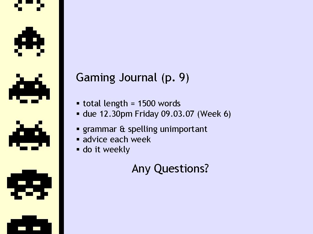 Gaming Journal (p. 9) total length = 1500 words due 12. 30 pm Friday