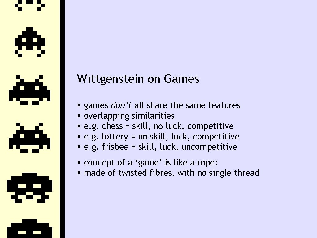 Wittgenstein on Games games don't all share the same features overlapping similarities e. g.