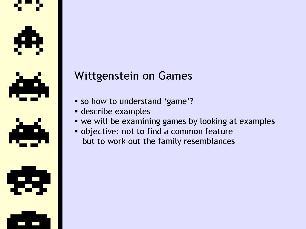 Wittgenstein on Games so how to understand 'game'? describe examples we will be examining