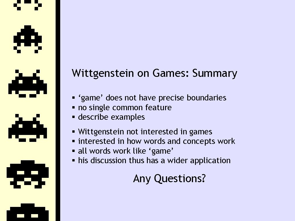 Wittgenstein on Games: Summary 'game' does not have precise boundaries no single common feature