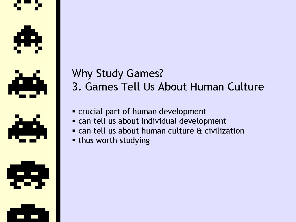 Why Study Games? 3. Games Tell Us About Human Culture crucial part of human