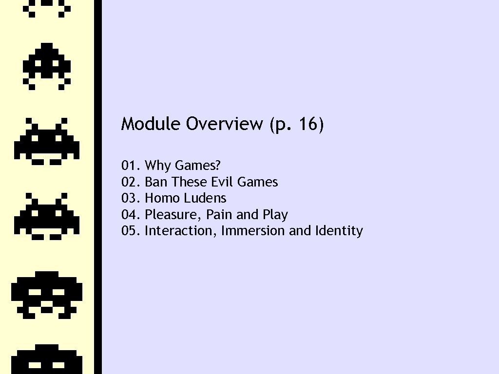 Module Overview (p. 16) 01. 02. 03. 04. 05. Why Games? Ban These Evil