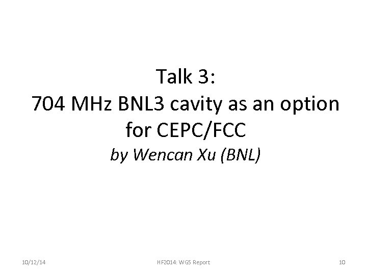 Talk 3: 704 MHz BNL 3 cavity as an option for CEPC/FCC by Wencan