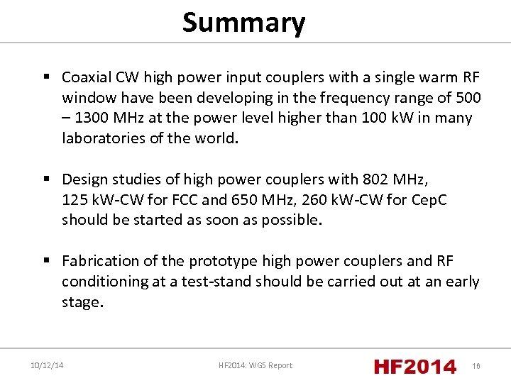 Summary § Coaxial CW high power input couplers with a single warm RF window