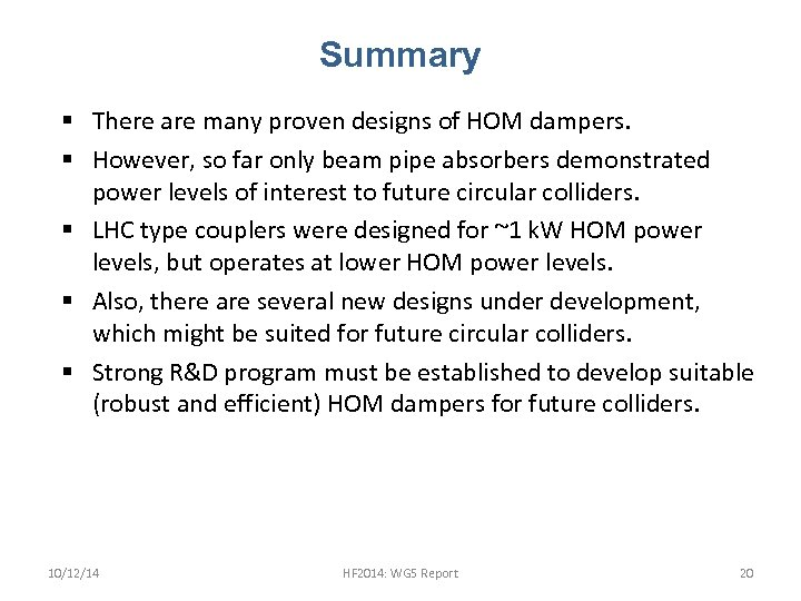 Summary § There are many proven designs of HOM dampers. § However, so far