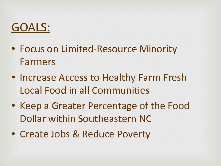 GOALS: • Focus on Limited-Resource Minority Farmers • Increase Access to Healthy Farm