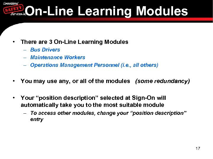 On-Line Learning Modules • There are 3 On-Line Learning Modules – Bus Drivers –