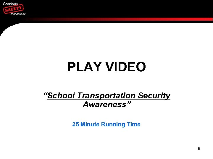 """PLAY VIDEO """"School Transportation Security Awareness"""" 25 Minute Running Time 9"""