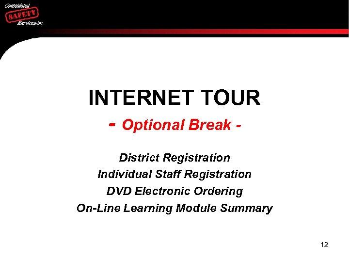 INTERNET TOUR - Optional Break District Registration Individual Staff Registration DVD Electronic Ordering On-Line