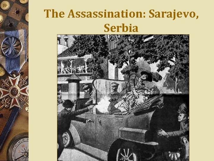 The Assassination: Sarajevo, Serbia