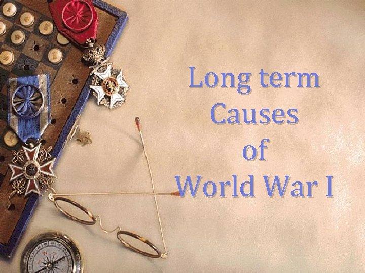 Long term Causes of World War I