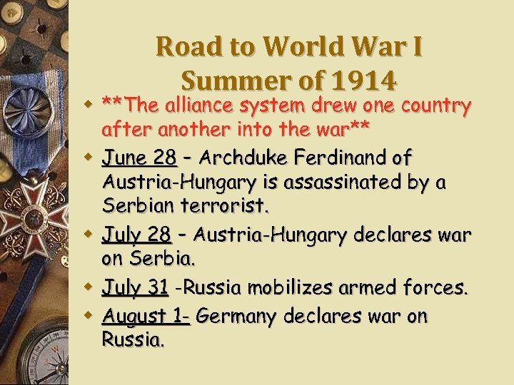 Road to World War I Summer of 1914 w **The alliance system drew one