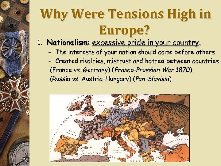 Why Were Tensions High in Europe? 1. Nationalism: excessive pride in your country. –
