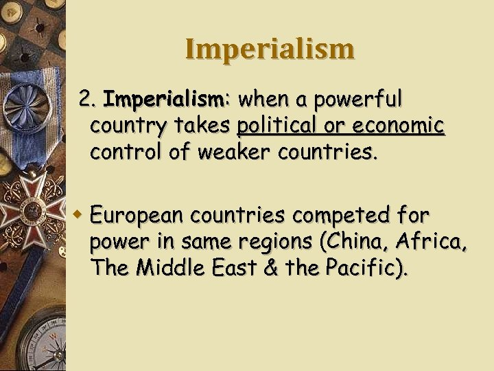 Imperialism 2. Imperialism: when a powerful country takes political or economic control of weaker