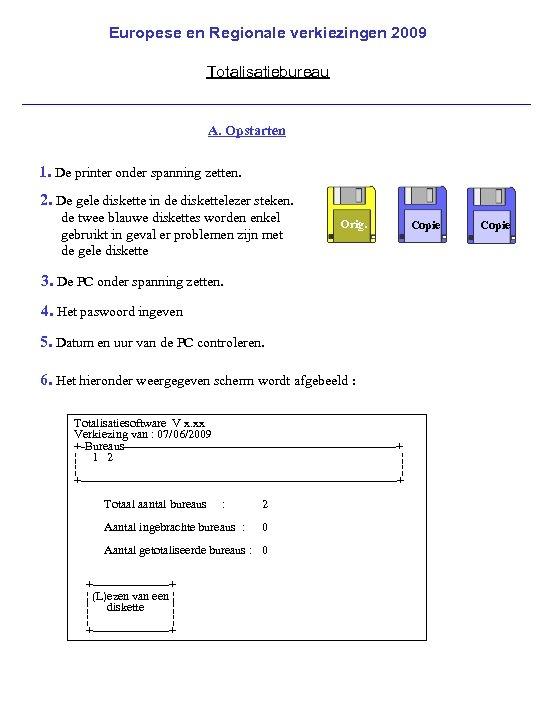 Europese en Regionale verkiezingen 2009 Totalisatiebureau A. Opstarten 1. De printer onder spanning zetten.