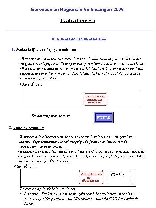 Europese en Regionale Verkiezingen 2009 Totalisatiebureau D. Afdrukken van de resultaten 1. Gedeeltelijke voorlopige