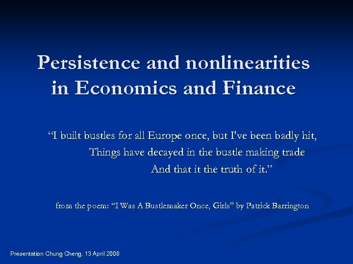 """Persistence and nonlinearities in Economics and Finance """"I built bustles for all Europe once,"""