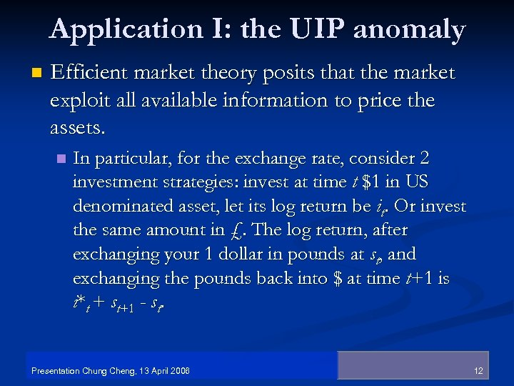 Application I: the UIP anomaly n Efficient market theory posits that the market exploit