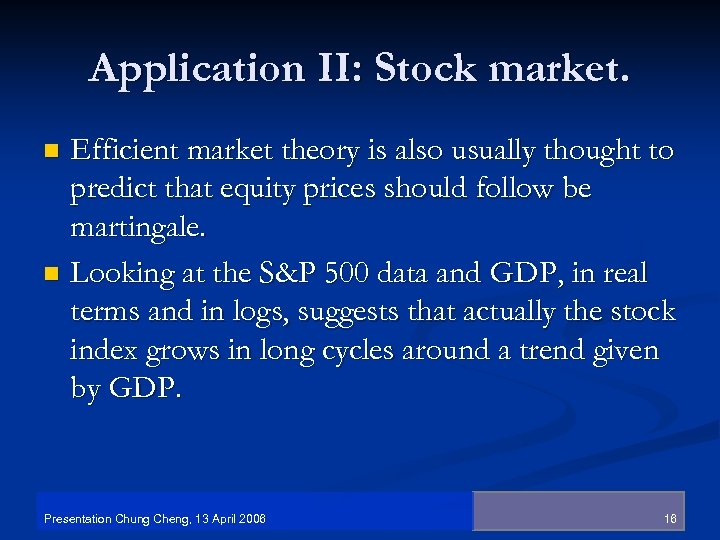 Application II: Stock market. Efficient market theory is also usually thought to predict that