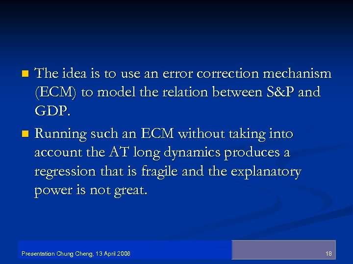 The idea is to use an error correction mechanism (ECM) to model the relation
