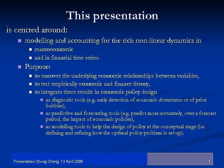 This presentation is centred around: n modelling and accounting for the rich non-linear dynamics