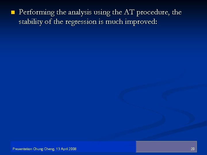 n Performing the analysis using the AT procedure, the stability of the regression is