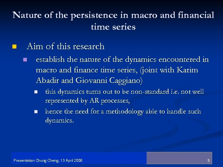 Nature of the persistence in macro and financial time series n Aim of this