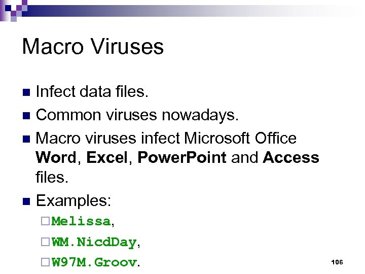 Macro Viruses Infect data files. n Common viruses nowadays. n Macro viruses infect Microsoft