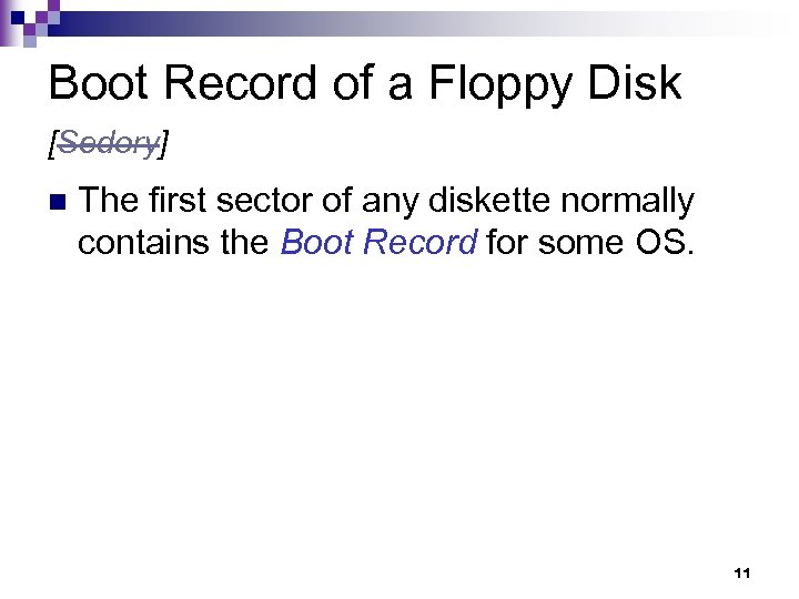 Boot Record of a Floppy Disk [Sedory] n The first sector of any diskette