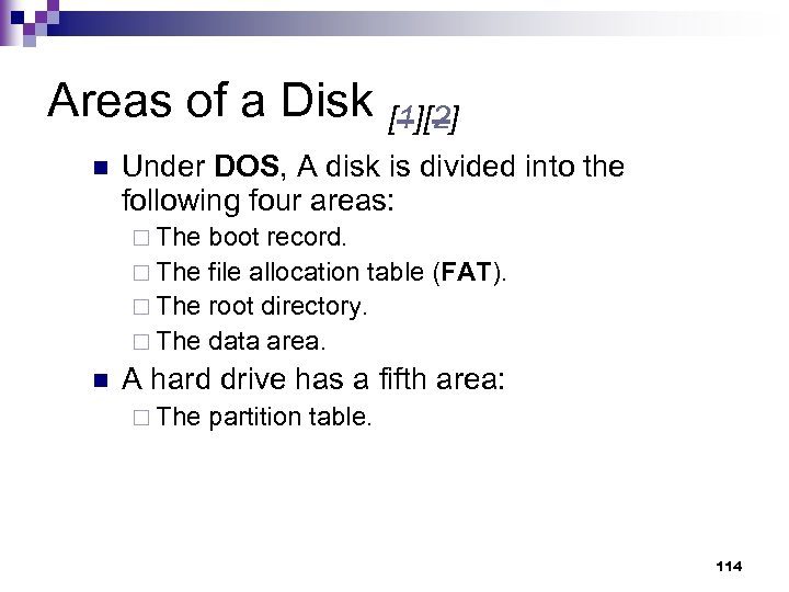 Areas of a Disk [1][2] n Under DOS, A disk is divided into the