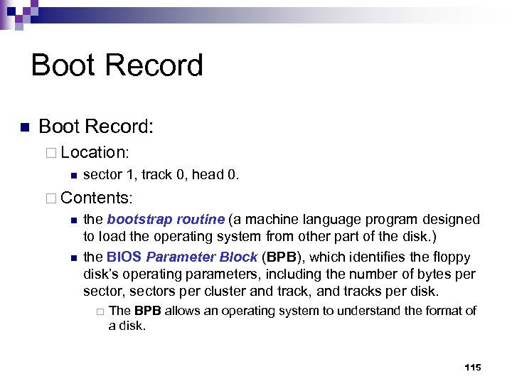 Boot Record n Boot Record: ¨ Location: n sector 1, track 0, head 0.