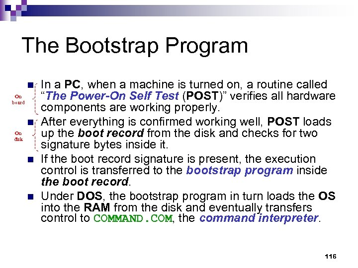 The Bootstrap Program n On board n On disk n n In a PC,
