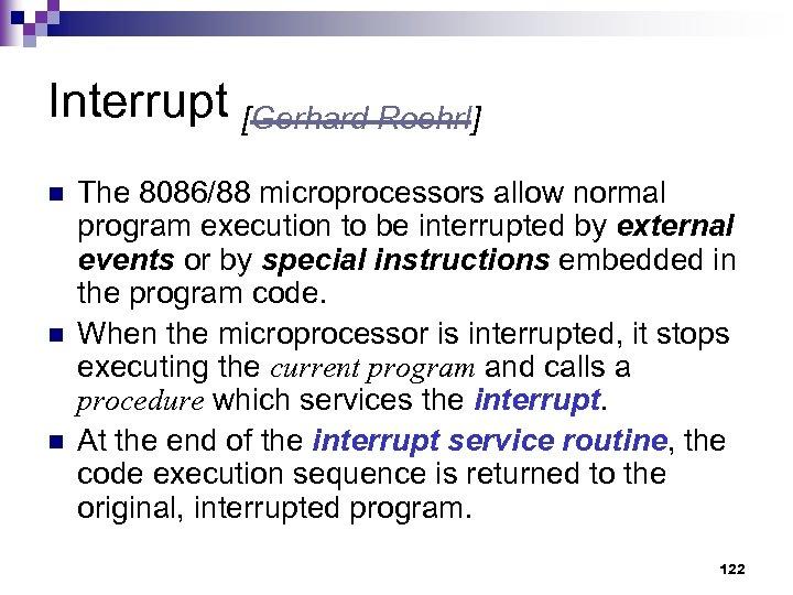 Interrupt [Gerhard Roehrl] n n n The 8086/88 microprocessors allow normal program execution to