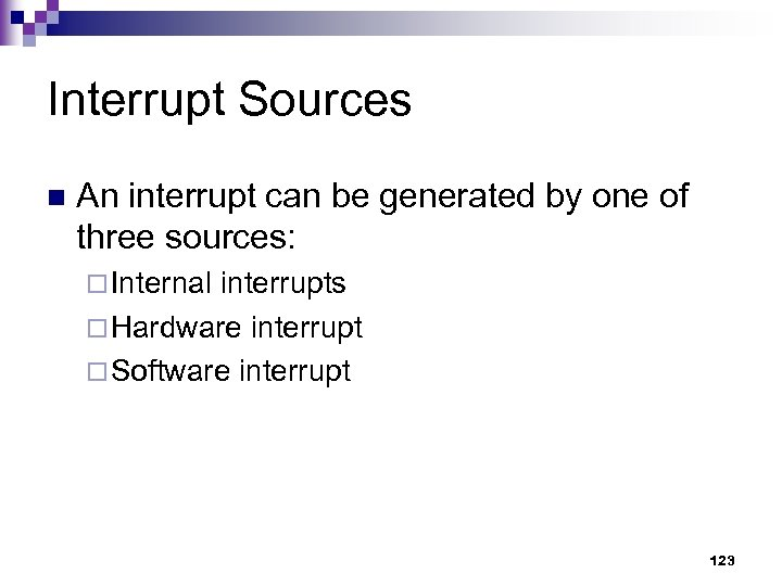 Interrupt Sources n An interrupt can be generated by one of three sources: ¨