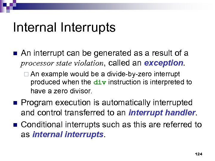 Internal Interrupts n An interrupt can be generated as a result of a processor