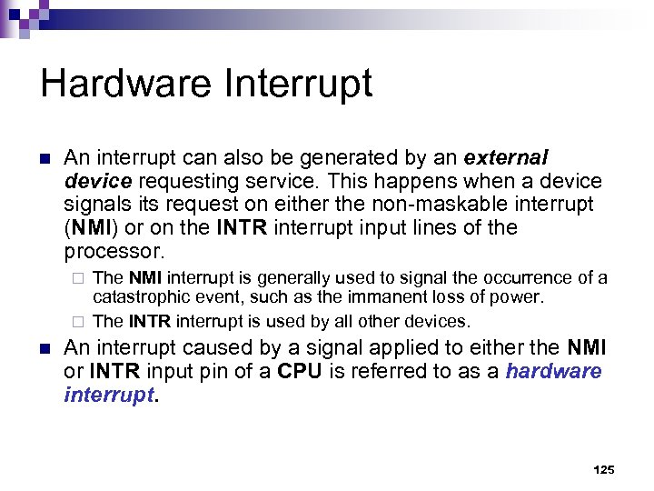 Hardware Interrupt n An interrupt can also be generated by an external device requesting